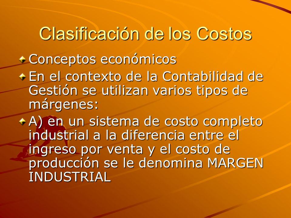Clasificación de los Costos Conceptos económicos En el contexto de la Contabilidad de Gestión se utilizan varios tipos de márgenes: A) en un sistema d