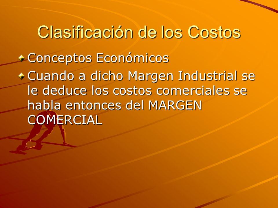Clasificación de los Costos Conceptos Económicos Cuando a dicho Margen Industrial se le deduce los costos comerciales se habla entonces del MARGEN COM