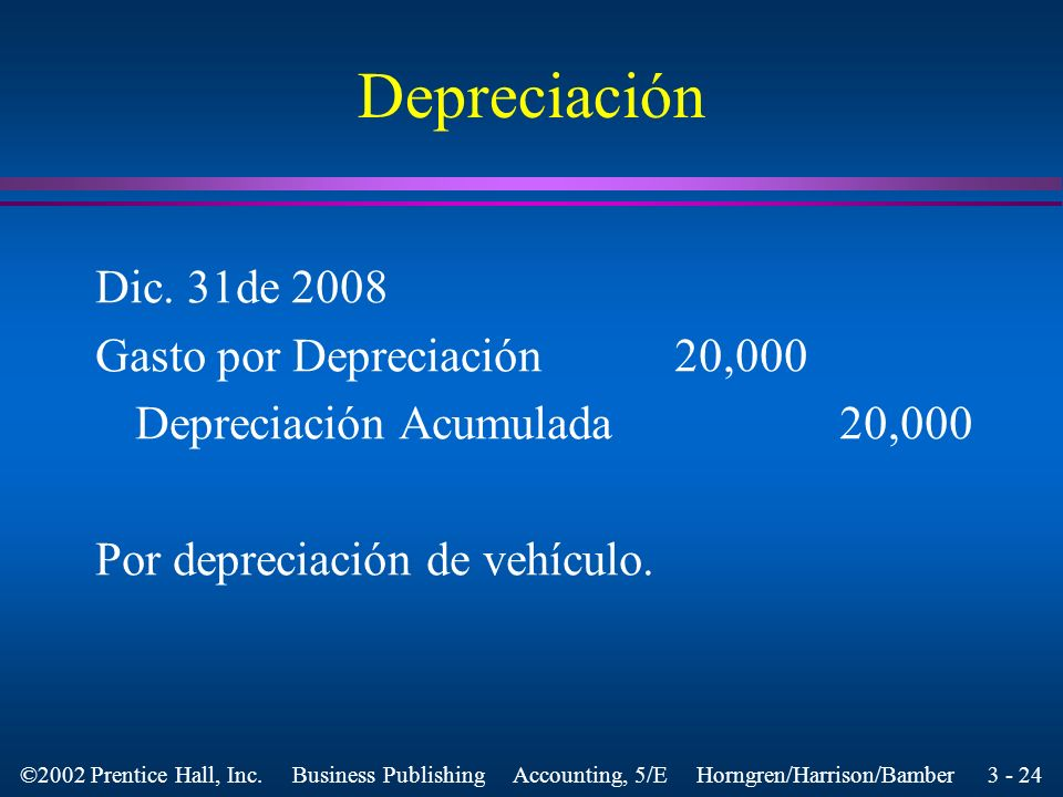 3 - 23 ©2002 Prentice Hall, Inc. Business Publishing Accounting, 5/E Horngren/Harrison/Bamber Depreciación l El costo del pick-up debe ser asignado a