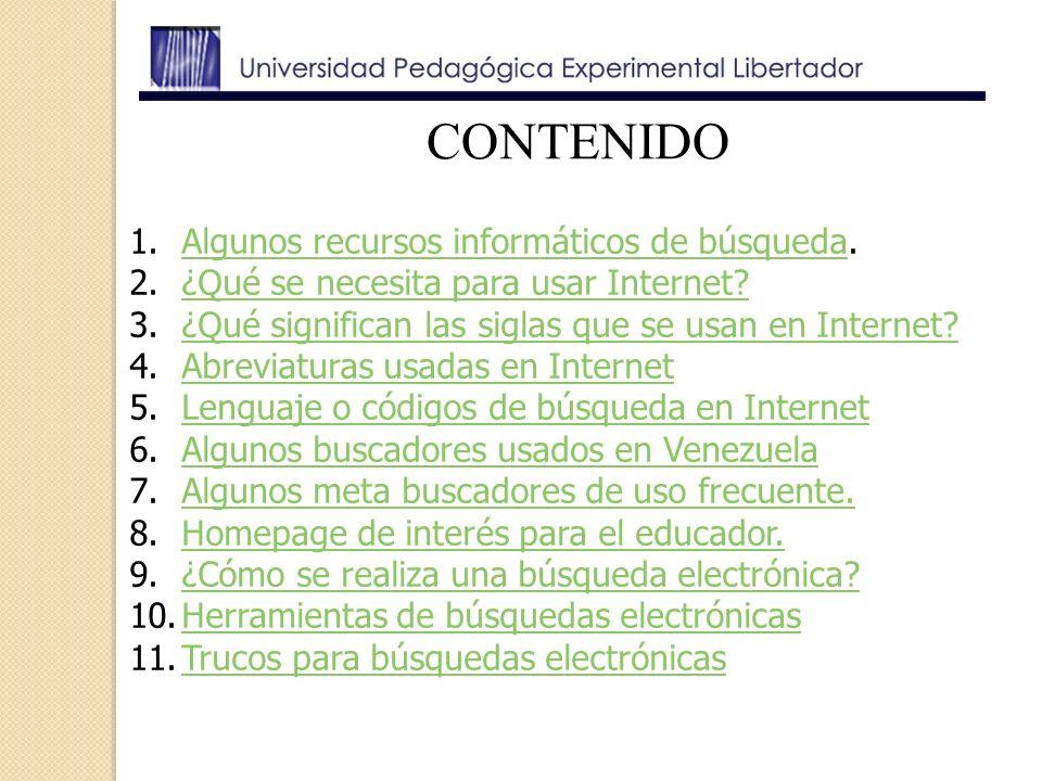 CONTENIDO 1.Algunos recursos informáticos de búsqueda.Algunos recursos informáticos de búsqueda 2.¿Qué se necesita para usar Internet?¿Qué se necesita