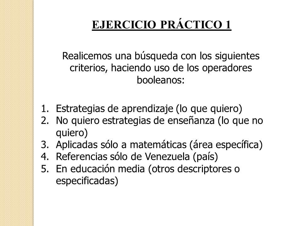 EJERCICIO PRÁCTICO 1 Realicemos una búsqueda con los siguientes criterios, haciendo uso de los operadores booleanos: 1.Estrategias de aprendizaje (lo
