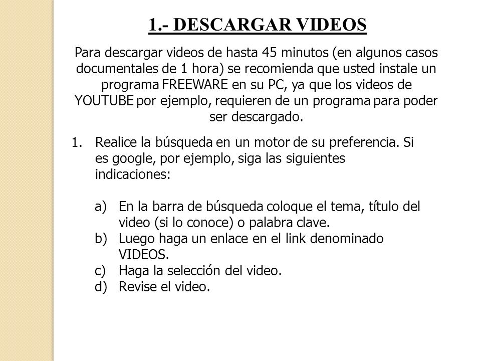 1.- DESCARGAR VIDEOS Para descargar videos de hasta 45 minutos (en algunos casos documentales de 1 hora) se recomienda que usted instale un programa F