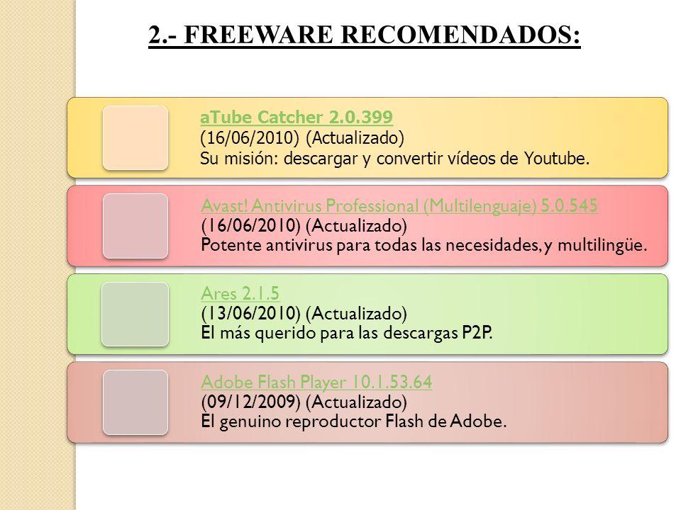 2.- FREEWARE RECOMENDADOS: aTube Catcher 2.0.399 aTube Catcher 2.0.399 (16/06/2010) (Actualizado) Su misión: descargar y convertir vídeos de Youtube.