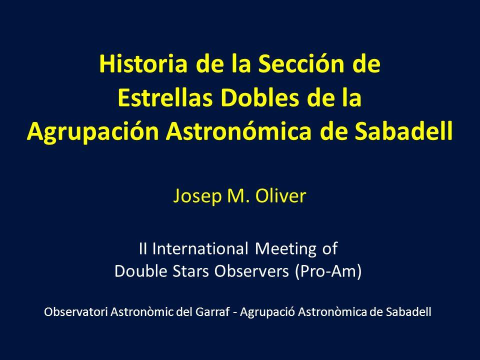 Historia de la Sección de Estrellas Dobles de la Agrupación Astronómica de Sabadell Josep M. Oliver II International Meeting of Double Stars Observers