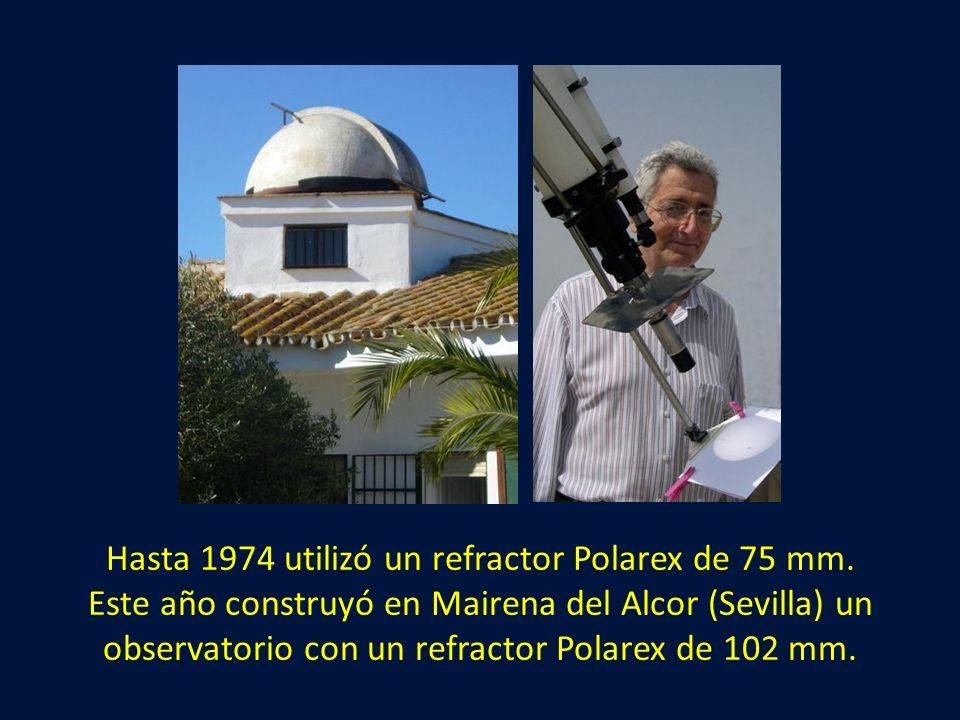 Hasta 1974 utilizó un refractor Polarex de 75 mm. Este año construyó en Mairena del Alcor (Sevilla) un observatorio con un refractor Polarex de 102 mm
