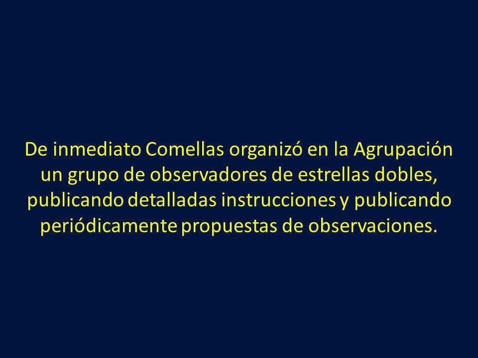 De inmediato Comellas organizó en la Agrupación un grupo de observadores de estrellas dobles, publicando detalladas instrucciones y publicando periódi