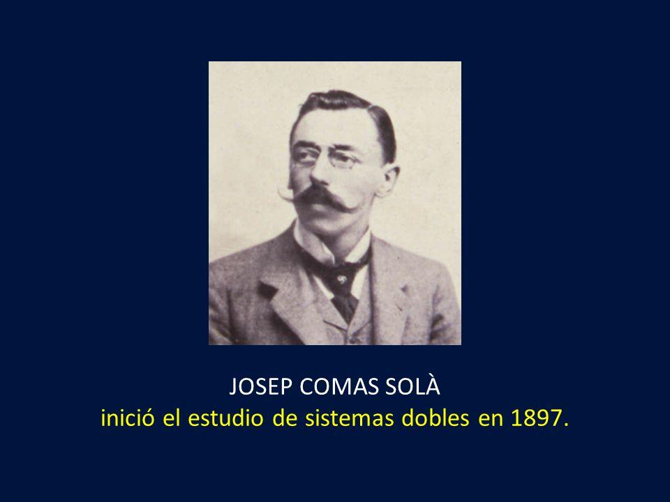 JOSEP COMAS SOLÀ inició el estudio de sistemas dobles en 1897.