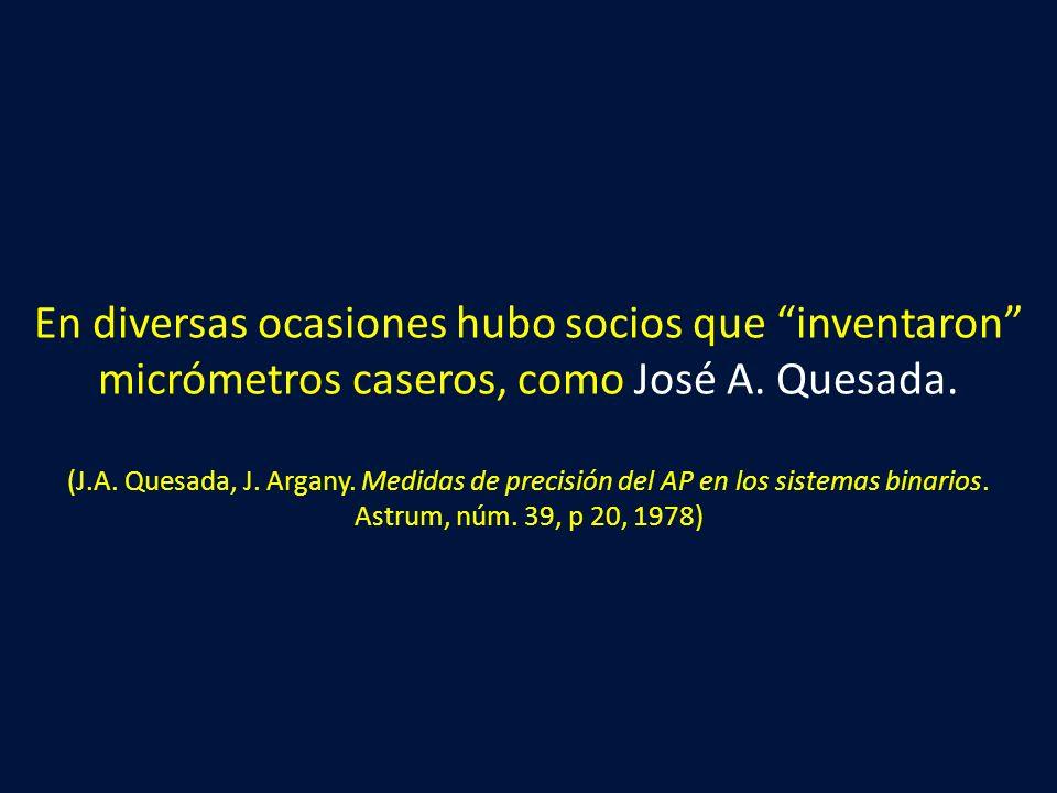 En diversas ocasiones hubo socios que inventaron micrómetros caseros, como José A. Quesada. (J.A. Quesada, J. Argany. Medidas de precisión del AP en l
