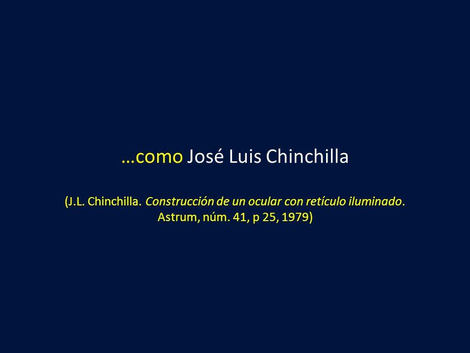 …como José Luis Chinchilla (J.L. Chinchilla. Construcción de un ocular con retículo iluminado. Astrum, núm. 41, p 25, 1979)