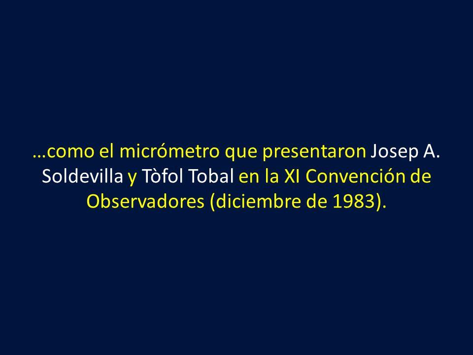 …como el micrómetro que presentaron Josep A. Soldevilla y Tòfol Tobal en la XI Convención de Observadores (diciembre de 1983).