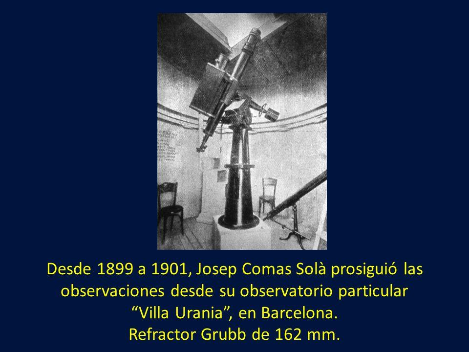 Desde 1899 a 1901, Josep Comas Solà prosiguió las observaciones desde su observatorio particular Villa Urania, en Barcelona. Refractor Grubb de 162 mm