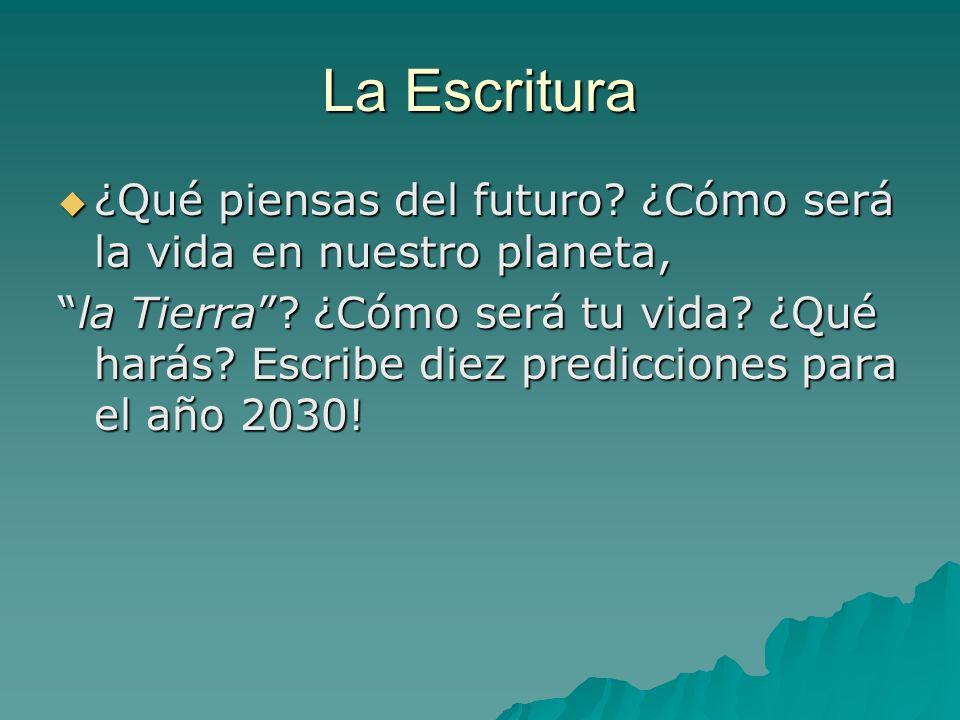 La Escritura ¿Qué piensas del futuro? ¿Cómo será la vida en nuestro planeta, ¿Qué piensas del futuro? ¿Cómo será la vida en nuestro planeta, la Tierra
