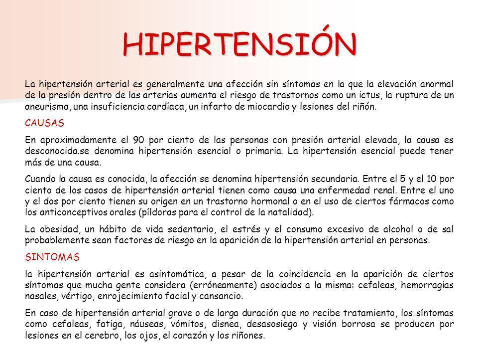 HIPERTENSIÓN La hipertensión arterial es generalmente una afección sin síntomas en la que la elevación anormal de la presión dentro de las arterias au