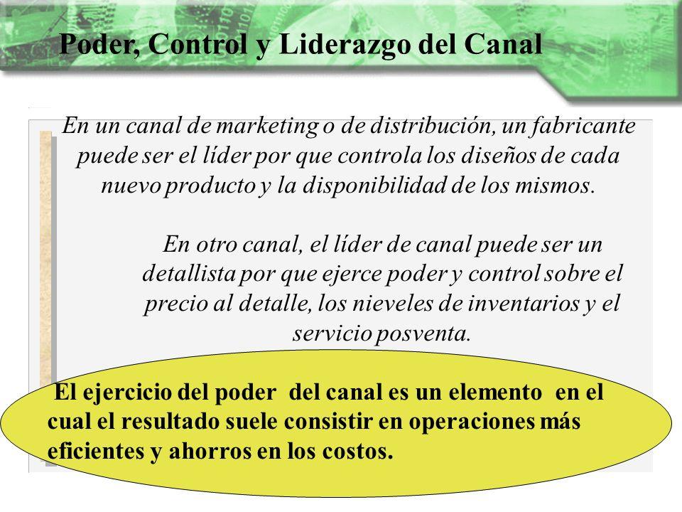Poder, Control y Liderazgo del Canal En un canal de marketing o de distribución, un fabricante puede ser el líder por que controla los diseños de cada