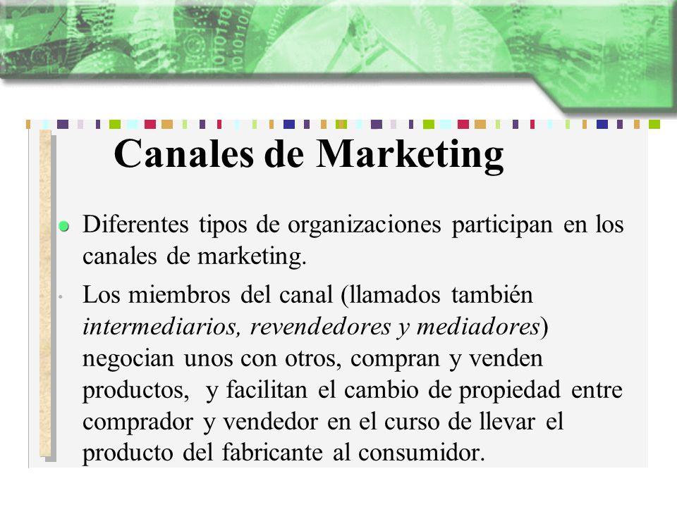Canales de Marketing Diferentes tipos de organizaciones participan en los canales de marketing. Los miembros del canal (llamados también intermediario