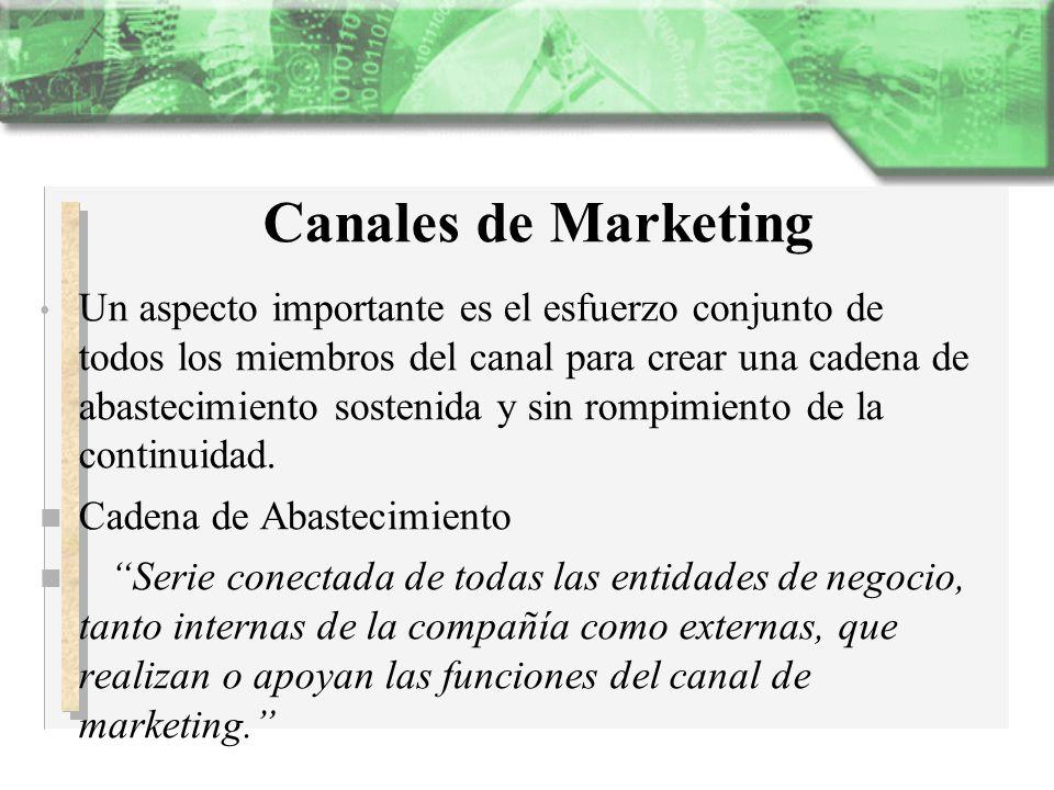 Canales de Marketing Un aspecto importante es el esfuerzo conjunto de todos los miembros del canal para crear una cadena de abastecimiento sostenida y