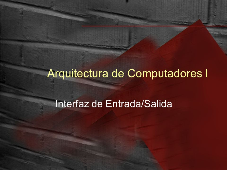 Arquitectura de Computadores I Interfaz de Entrada/Salida