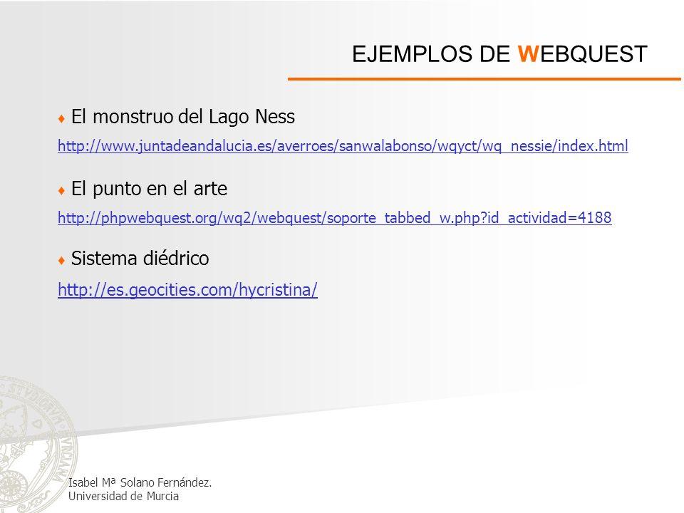 EJEMPLOS DE WEBQUEST El monstruo del Lago Ness http://www.juntadeandalucia.es/averroes/sanwalabonso/wqyct/wq_nessie/index.html Isabel Mª Solano Fernán