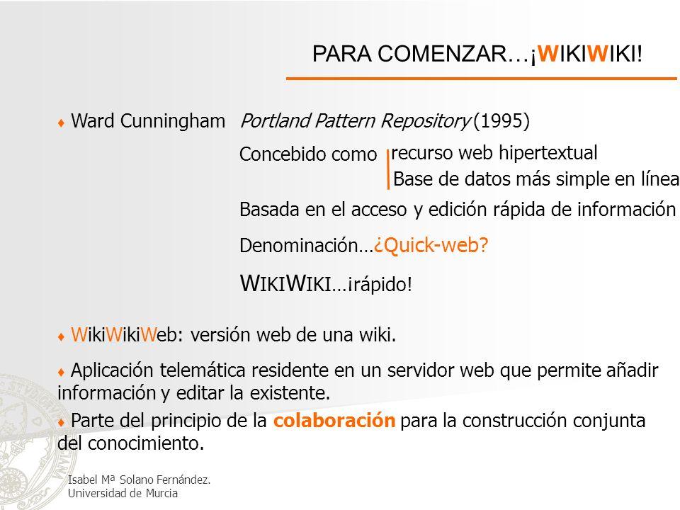 PARA COMENZAR…¡WIKIWIKI! Ward Cunningham Portland Pattern Repository (1995) Denominación… ¿Quick-web? Basada en el acceso y edición rápida de informac