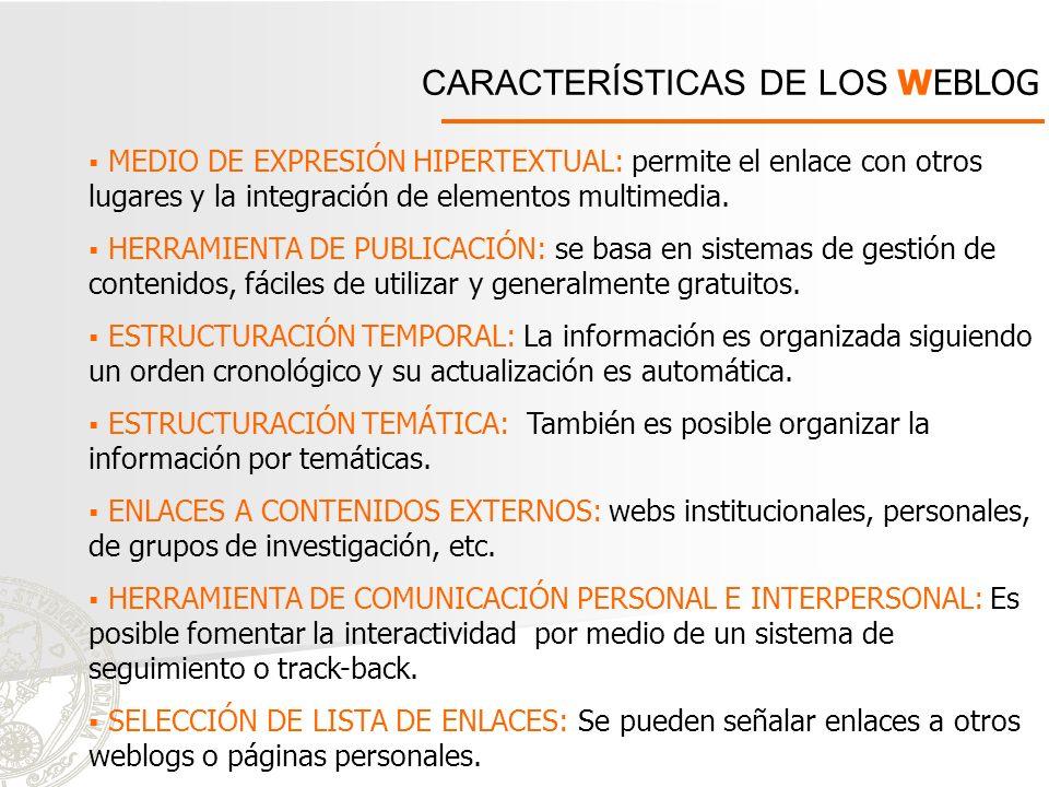 CARACTERÍSTICAS DE LOS WEBLOG MEDIO DE EXPRESIÓN HIPERTEXTUAL: permite el enlace con otros lugares y la integración de elementos multimedia. HERRAMIEN