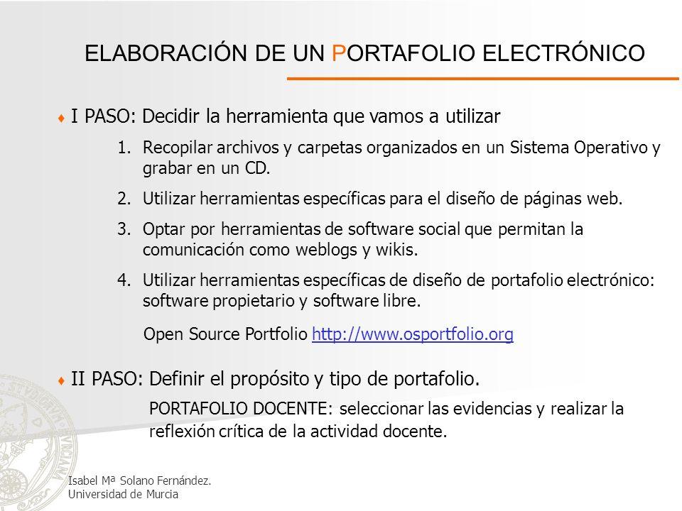 ELABORACIÓN DE UN PORTAFOLIO ELECTRÓNICO I PASO: Decidir la herramienta que vamos a utilizar Open Source Portfolio http://www.osportfolio.orghttp://ww