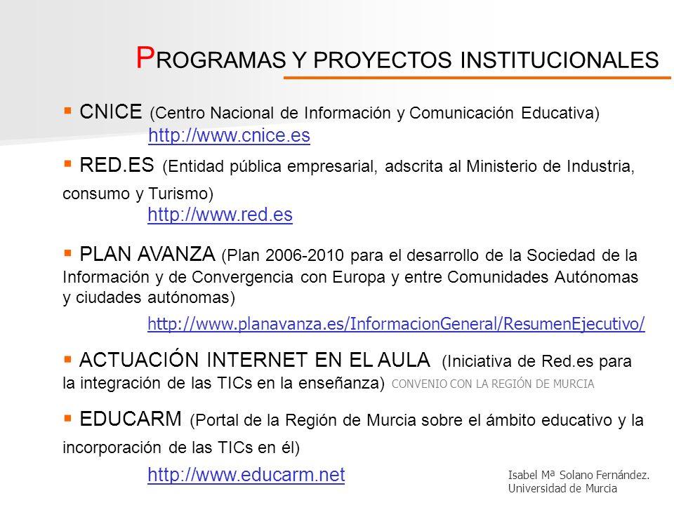 CNICE (Centro Nacional de Información y Comunicación Educativa) http://www.cnice.es RED.ES (Entidad pública empresarial, adscrita al Ministerio de Ind
