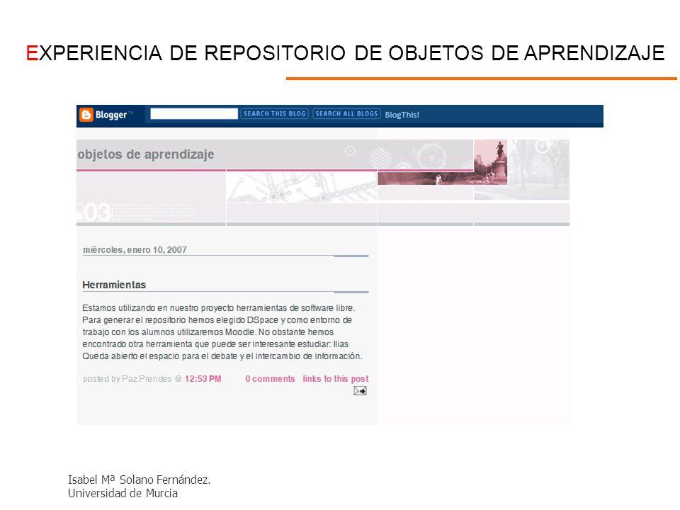 EXPERIENCIA DE REPOSITORIO DE OBJETOS DE APRENDIZAJE Isabel Mª Solano Fernández. Universidad de Murcia