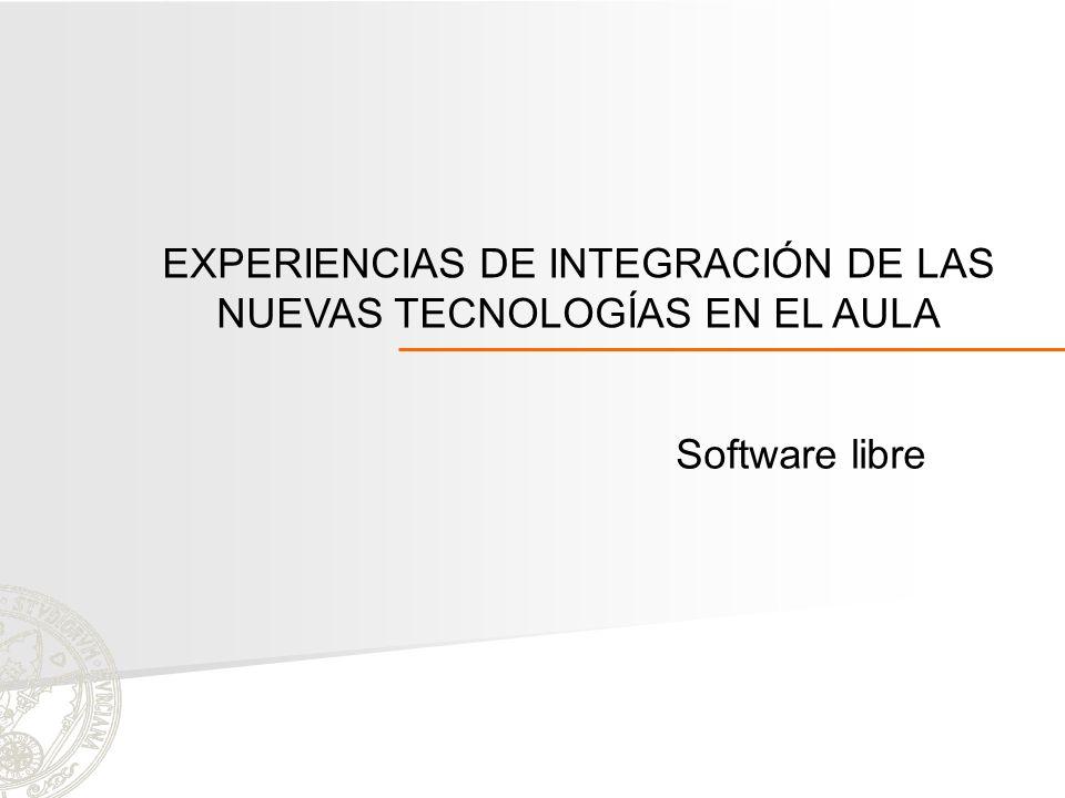 EXPERIENCIAS DE INTEGRACIÓN DE LAS NUEVAS TECNOLOGÍAS EN EL AULA Software libre