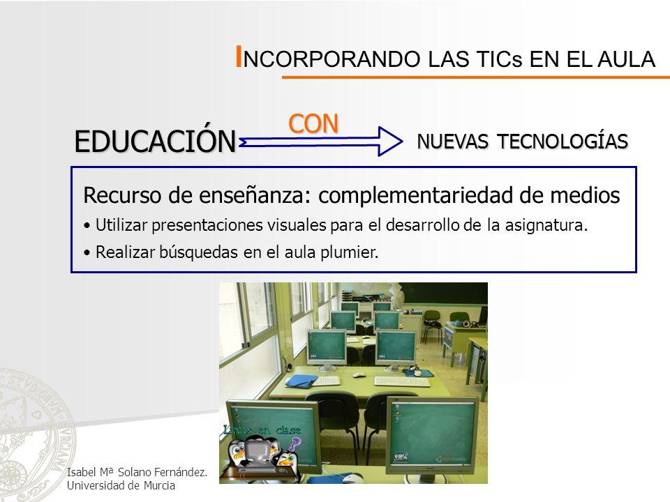 I NCORPORANDO LAS TICs EN EL AULA EDUCACIÓN CON NUEVAS TECNOLOGÍAS Recurso de enseñanza: complementariedad de medios Utilizar presentaciones visuales