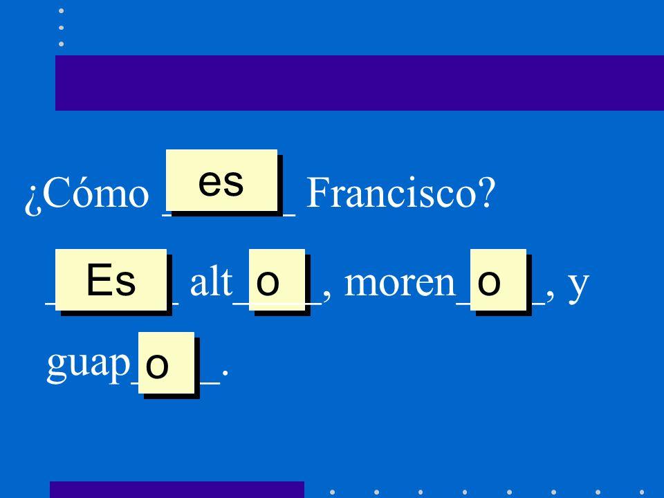 ¿Cómo ______ Francisco está o o ______ enferm_____. Está