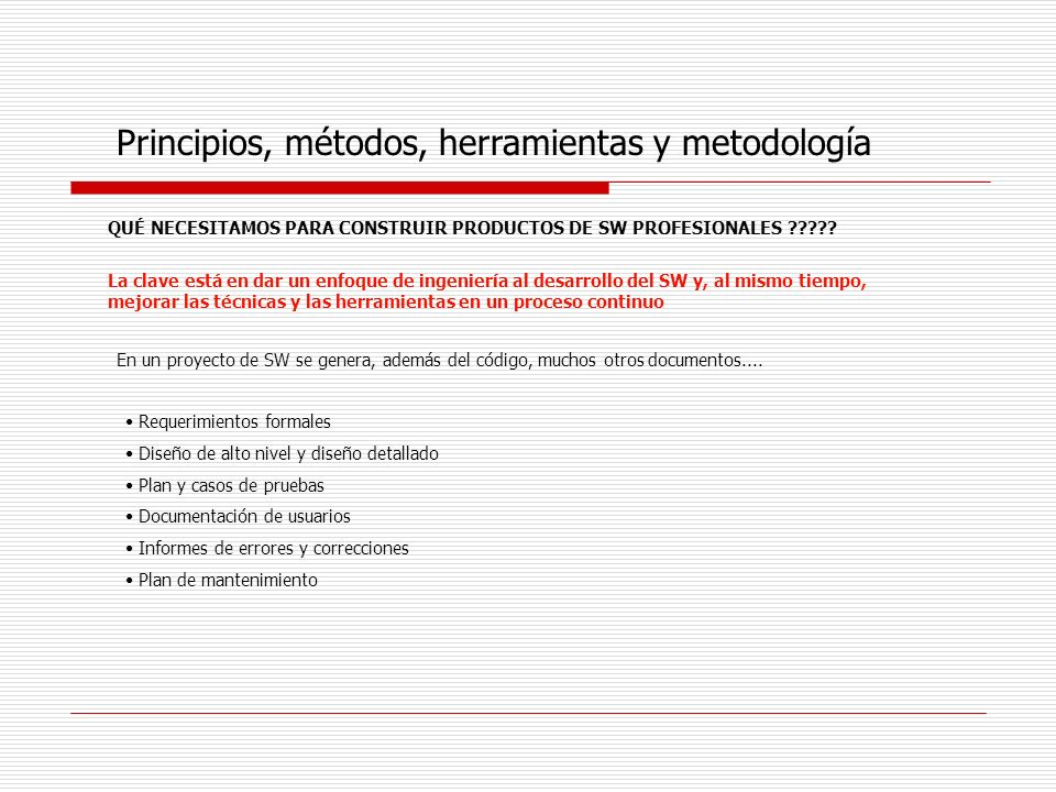 Principios, métodos, herramientas y metodología En un proyecto de SW se genera, además del código, muchos otros documentos.... QUÉ NECESITAMOS PARA CO