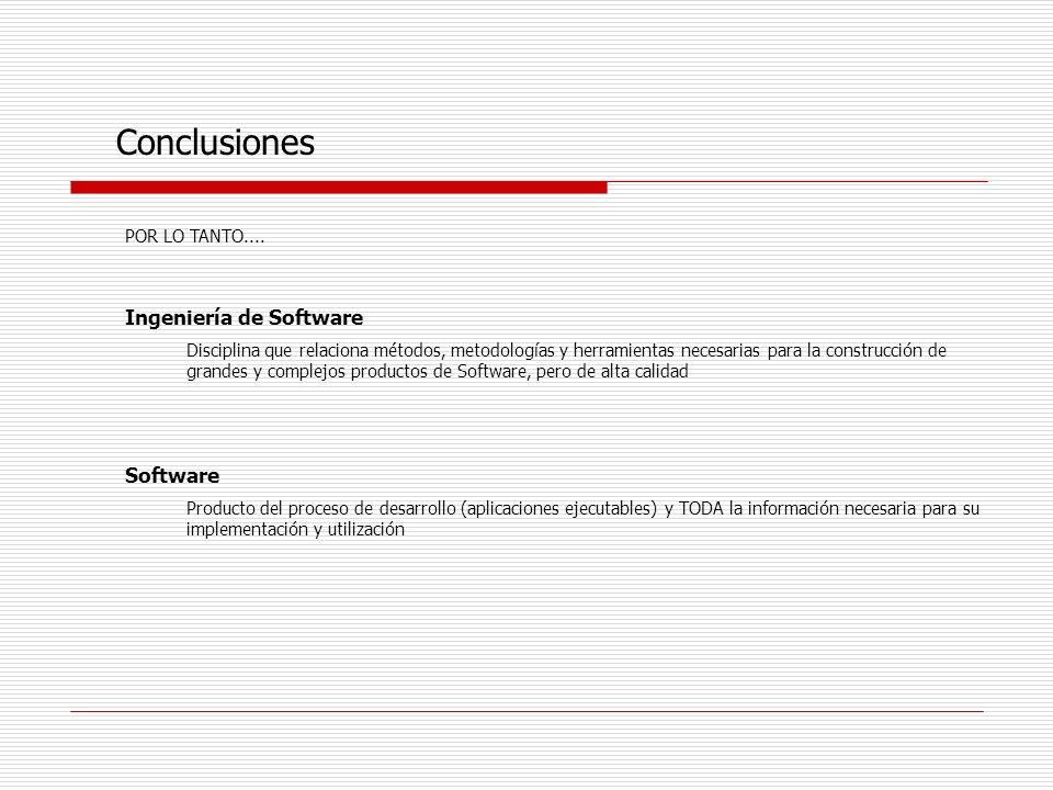 Conclusiones POR LO TANTO.... Ingeniería de Software Disciplina que relaciona métodos, metodologías y herramientas necesarias para la construcción de