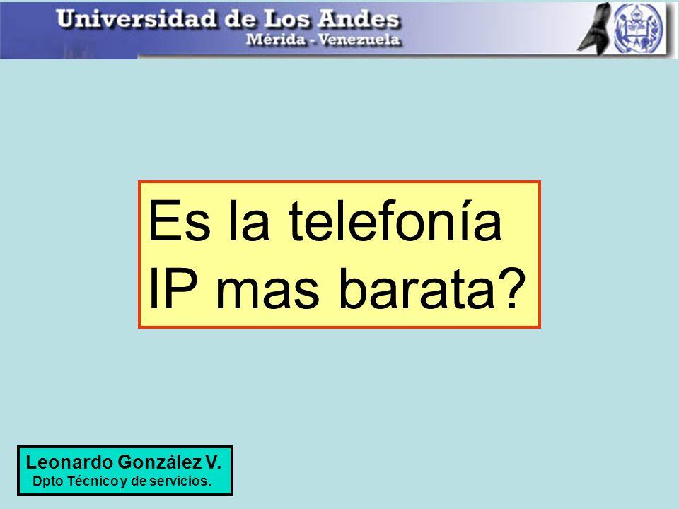 Es la telefonía IP mas barata? Leonardo González V. Dpto Técnico y de servicios.