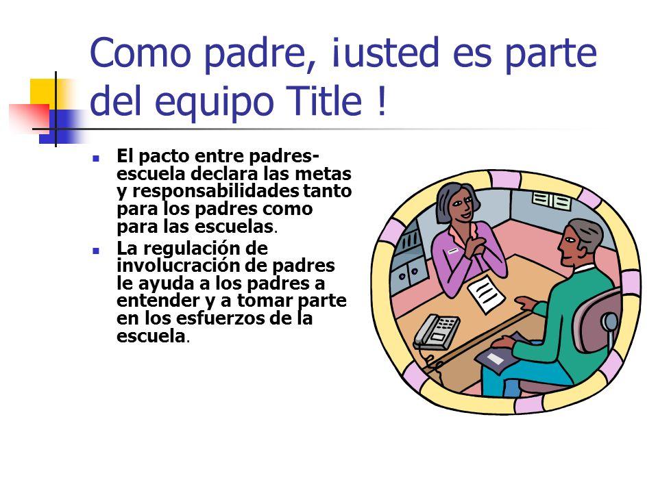 Como padre, ¡usted es parte del equipo Title ! El pacto entre padres- escuela declara las metas y responsabilidades tanto para los padres como para la