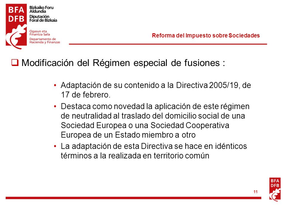 Reforma del Impuesto sobre Sociedades 11 Modificación del Régimen especial de fusiones : Adaptación de su contenido a la Directiva 2005/19, de 17 de f