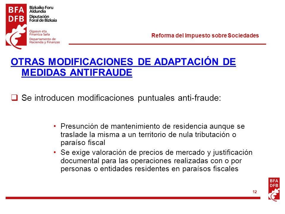 Reforma del Impuesto sobre Sociedades 12 OTRAS MODIFICACIONES DE ADAPTACIÓN DE MEDIDAS ANTIFRAUDE Se introducen modificaciones puntuales anti-fraude: