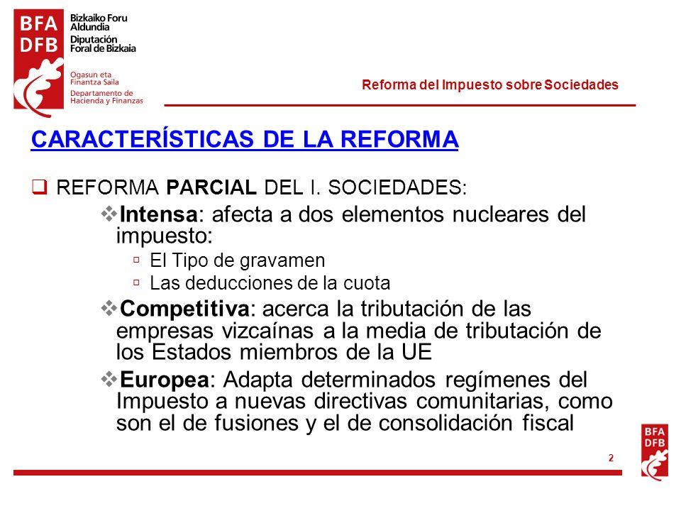 Reforma del Impuesto sobre Sociedades 2 CARACTERÍSTICAS DE LA REFORMA REFORMA PARCIAL DEL I. SOCIEDADES: Intensa: afecta a dos elementos nucleares del