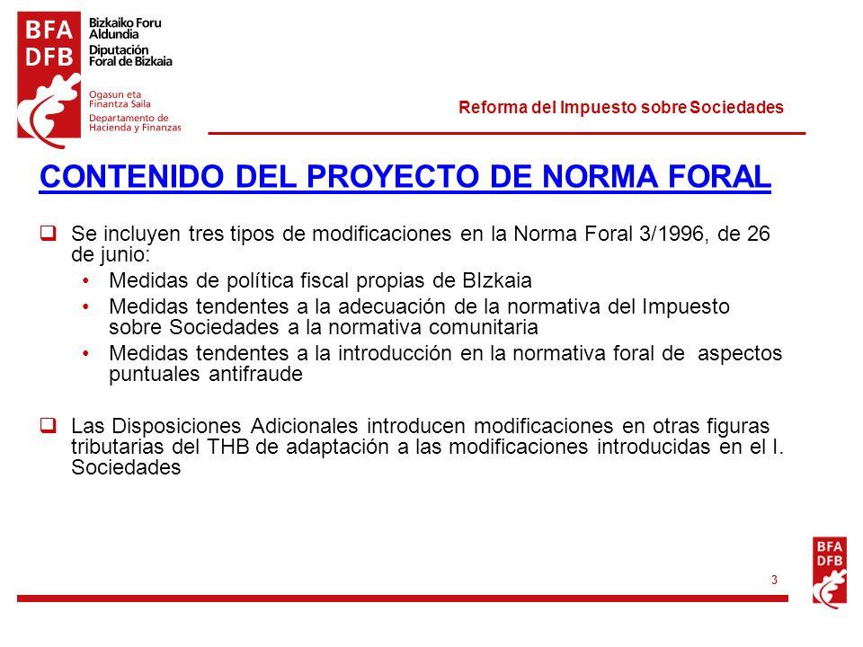 Reforma del Impuesto sobre Sociedades 3 CONTENIDO DEL PROYECTO DE NORMA FORAL Se incluyen tres tipos de modificaciones en la Norma Foral 3/1996, de 26