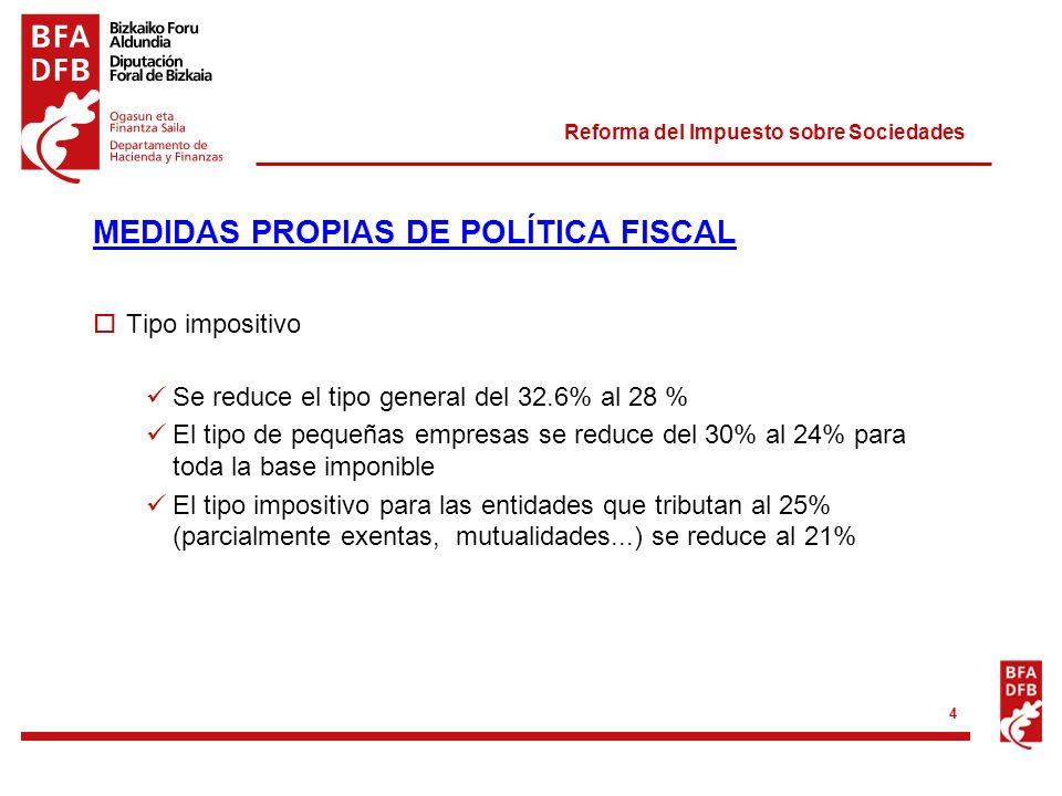 Reforma del Impuesto sobre Sociedades 4 MEDIDAS PROPIAS DE POLÍTICA FISCAL Tipo impositivo Se reduce el tipo general del 32.6% al 28 % El tipo de pequ