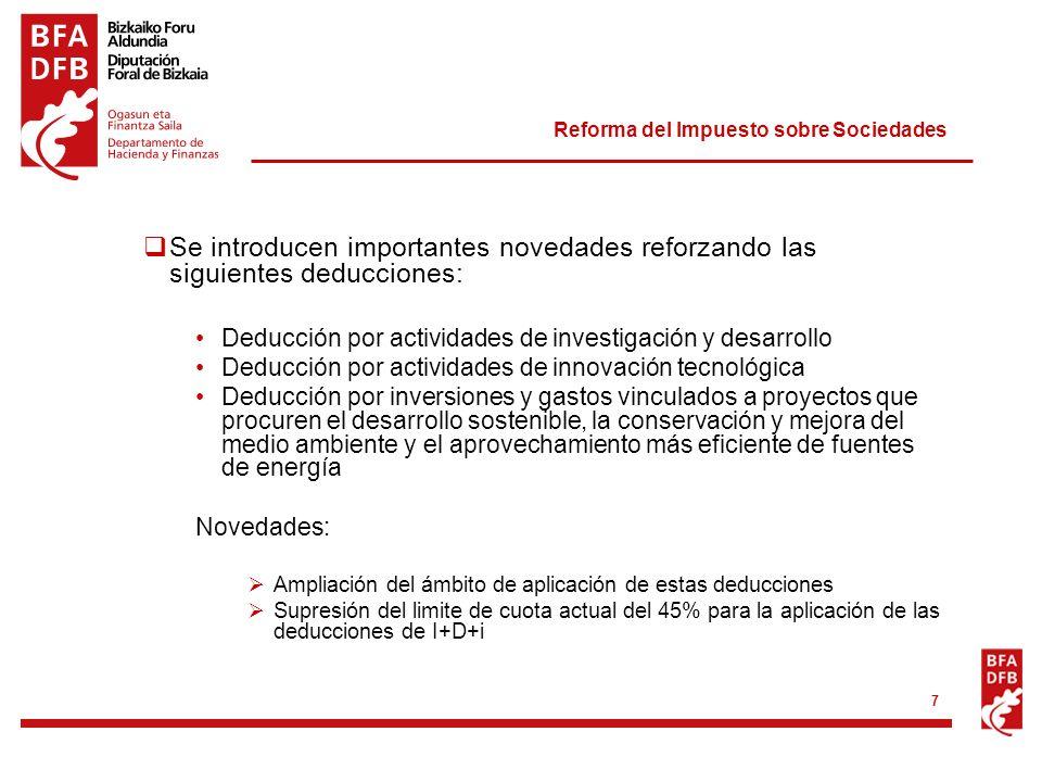 Reforma del Impuesto sobre Sociedades 7 Se introducen importantes novedades reforzando las siguientes deducciones: Deducción por actividades de invest
