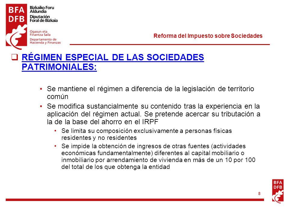 Reforma del Impuesto sobre Sociedades 8 RÉGIMEN ESPECIAL DE LAS SOCIEDADES PATRIMONIALES: Se mantiene el régimen a diferencia de la legislación de ter