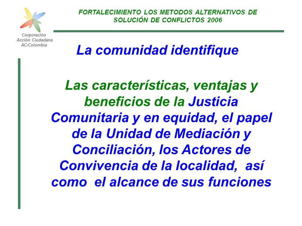 FORTALECIMIENTO LOS METODOS ALTERNATIVOS DE SOLUCIÓN DE CONFLICTOS 2006 Corporación Acción Ciudadana AC-Colombia Las características, ventajas y benef