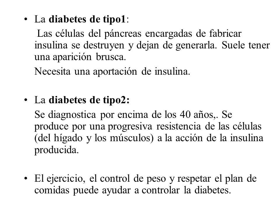 La diabetes de tipo1: Las células del páncreas encargadas de fabricar insulina se destruyen y dejan de generarla. Suele tener una aparición brusca. Ne