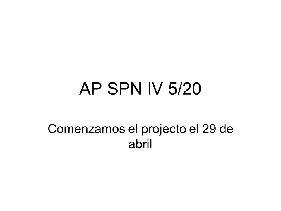 AP SPN IV 5/20 Comenzamos el projecto el 29 de abril