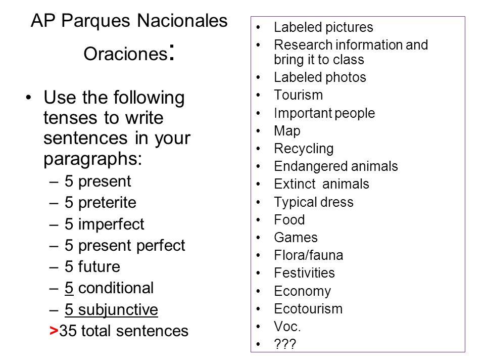 AP Parques Nacionales Oraciones : Use the following tenses to write sentences in your paragraphs: –5 present –5 preterite –5 imperfect –5 present perf