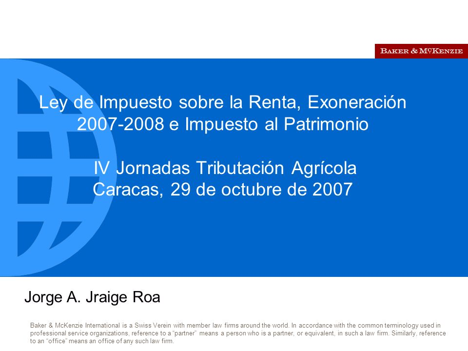 Caracas Ronald Evans Márquez Baker & McKenzie International is a Swiss Verein with member law firms around the world.