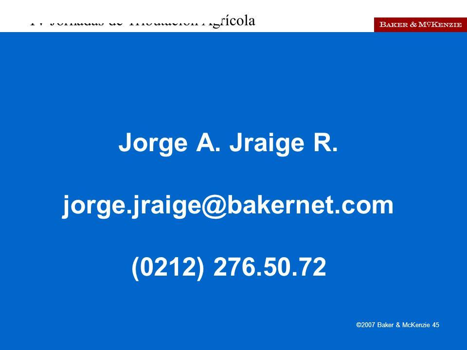 IV Jornadas de Tributación Agrícola ©2007 Baker & McKenzie 45 Jorge A.