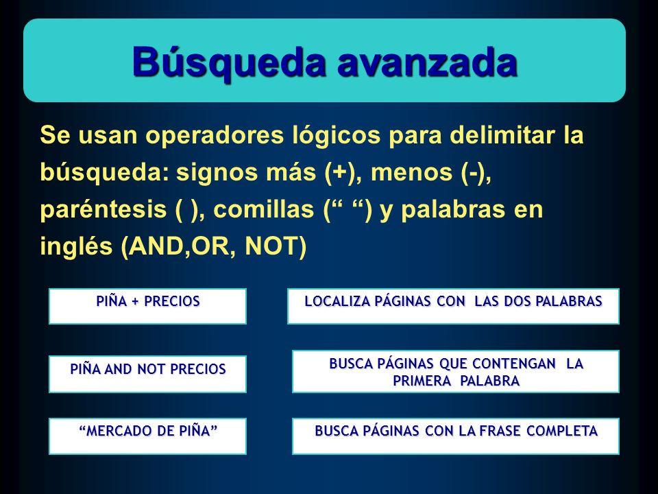 Se usan operadores lógicos para delimitar la búsqueda: signos más (+), menos (-), paréntesis ( ), comillas ( ) y palabras en inglés (AND,OR, NOT) Búsq