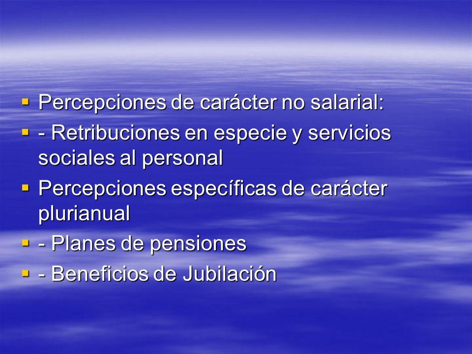 Percepciones de carácter no salarial: Percepciones de carácter no salarial: - Retribuciones en especie y servicios sociales al personal - Retribucione