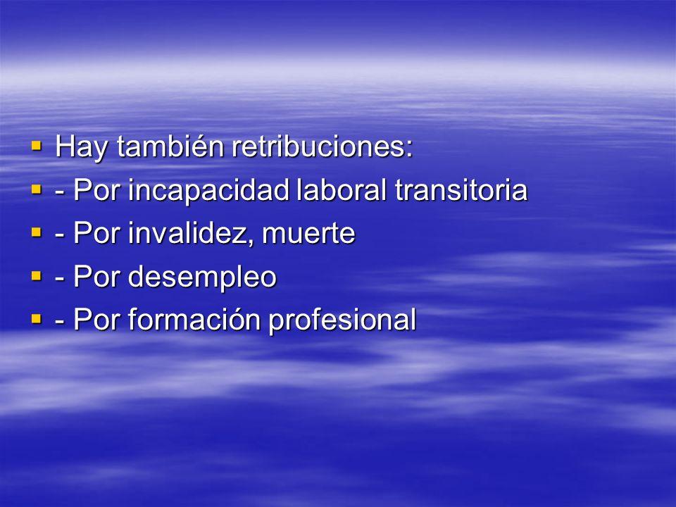 Hay también retribuciones: Hay también retribuciones: - Por incapacidad laboral transitoria - Por incapacidad laboral transitoria - Por invalidez, mue